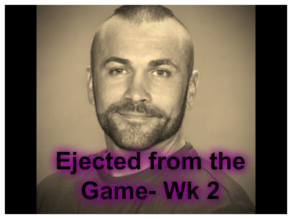 willie- ejected week 2